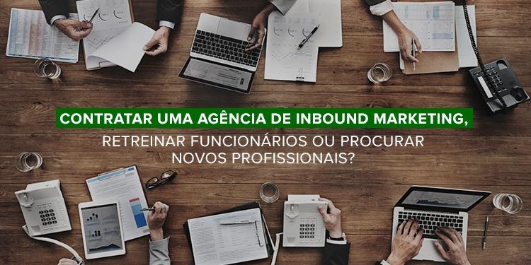 contratar-uma-agencia-de-inbound-marketing-retreinar-funcionarios-ou-procurar-novos-profissionais